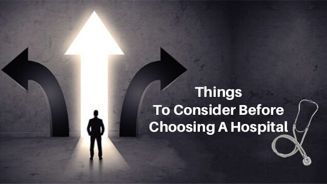 Six Things To Consider When Choosing The Right Hospital